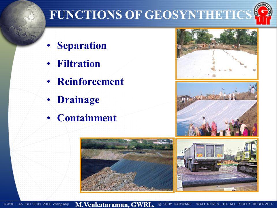 M.Venkataraman, GWRL. Separation Filtration Reinforcement Drainage Containment FUNCTIONS OF GEOSYNTHETICS
