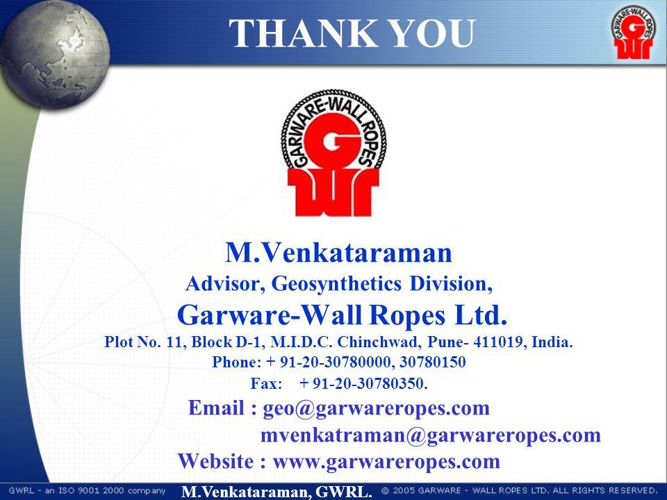 M.Venkataraman, GWRL. M.Venkataraman Advisor, Geosynthetics Division, Garware-Wall Ropes Ltd. Plot No. 11, Block D-1, M.I.D.C. Chinchwad, Pune- 411019
