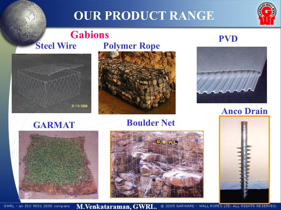 M.Venkataraman, GWRL. Gabions Steel WirePolymer Rope Boulder Net GARMAT PVD Anco Drain OUR PRODUCT RANGE