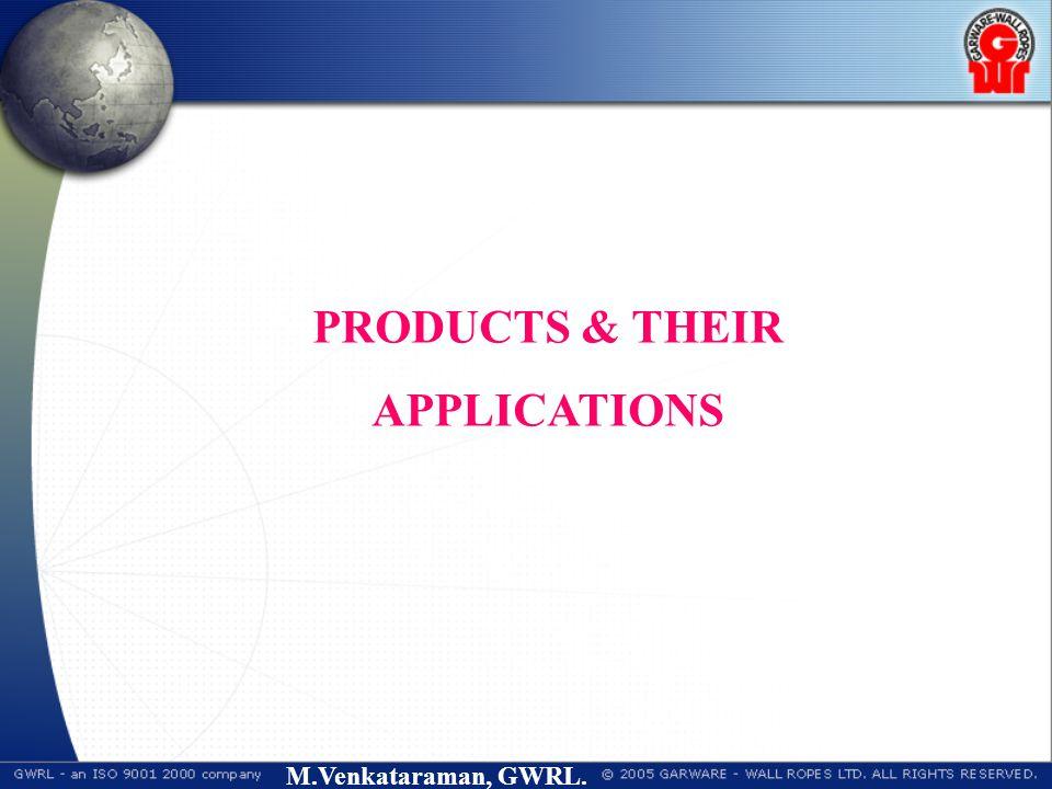 M.Venkataraman, GWRL. PRODUCTS & THEIR APPLICATIONS