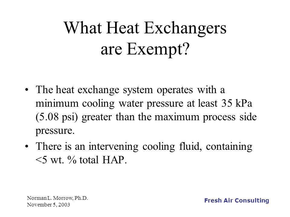Fresh Air Consulting Norman L. Morrow, Ph.D. November 5, 2003 What Heat Exchangers are Exempt? The heat exchange system operates with a minimum coolin