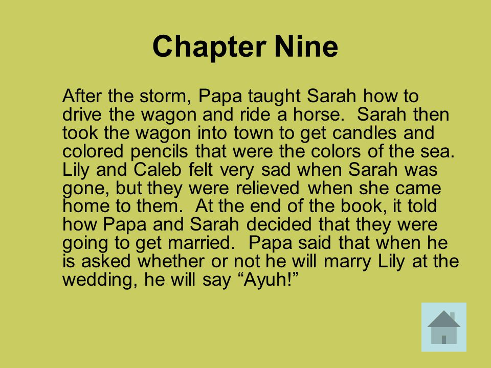 Chapter Nine After the storm, Papa taught Sarah how to drive the wagon and ride a horse. Sarah then took the wagon into town to get candles and colore