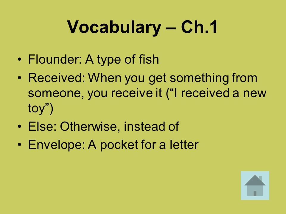 """Vocabulary – Ch.1 Flounder: A type of fish Received: When you get something from someone, you receive it (""""I received a new toy"""") Else: Otherwise, ins"""