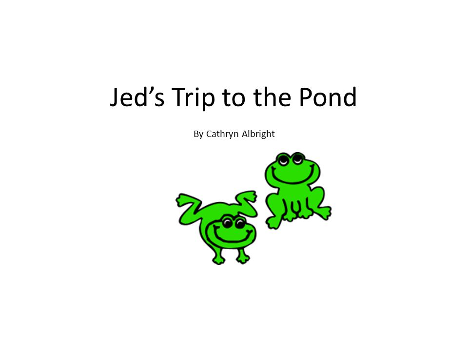 Jed's Trip to the Pond By Cathryn Albright