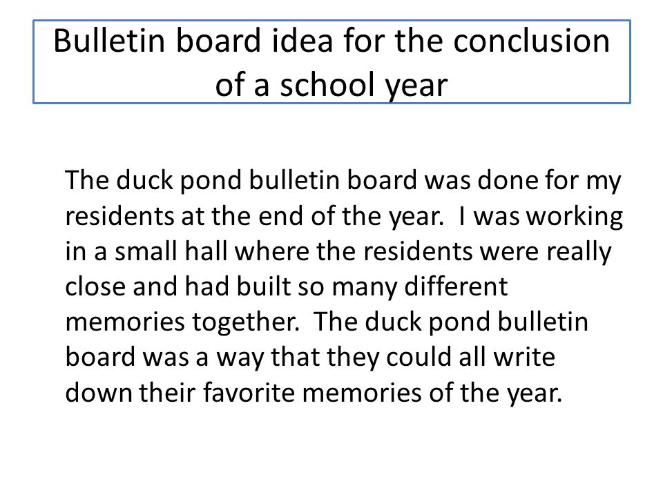 Bulletin board idea for the conclusion of a school year The duck pond bulletin board was done for my residents at the end of the year.