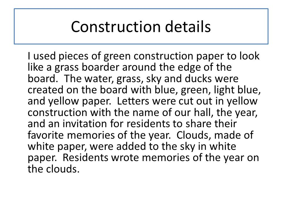 Construction details I used pieces of green construction paper to look like a grass boarder around the edge of the board.