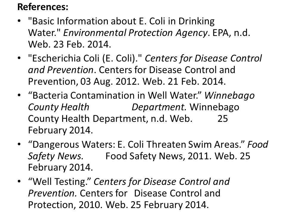 References: Basic Information about E. Coli in Drinking Water. Environmental Protection Agency.