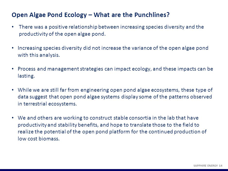 Open Algae Pond Ecology – What are the Punchlines? SAPPHIRE ENERGY 14 There was a positive relationship between increasing species diversity and the p
