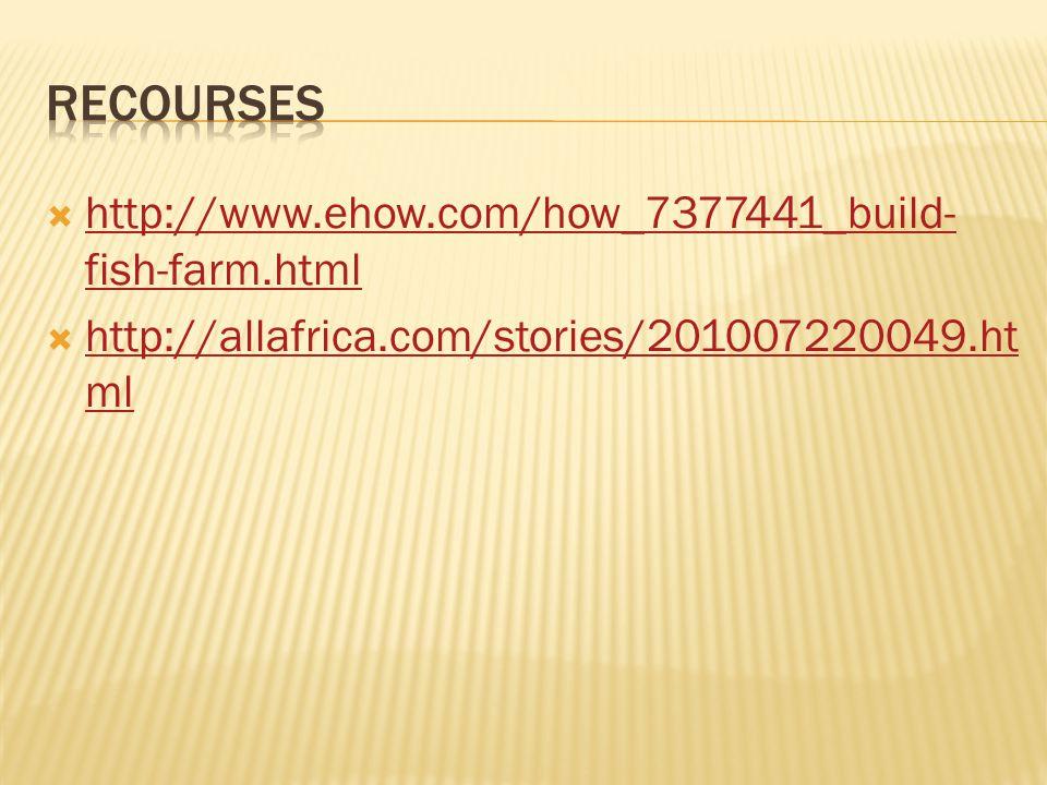  http://www.ehow.com/how_7377441_build- fish-farm.html http://www.ehow.com/how_7377441_build- fish-farm.html  http://allafrica.com/stories/201007220