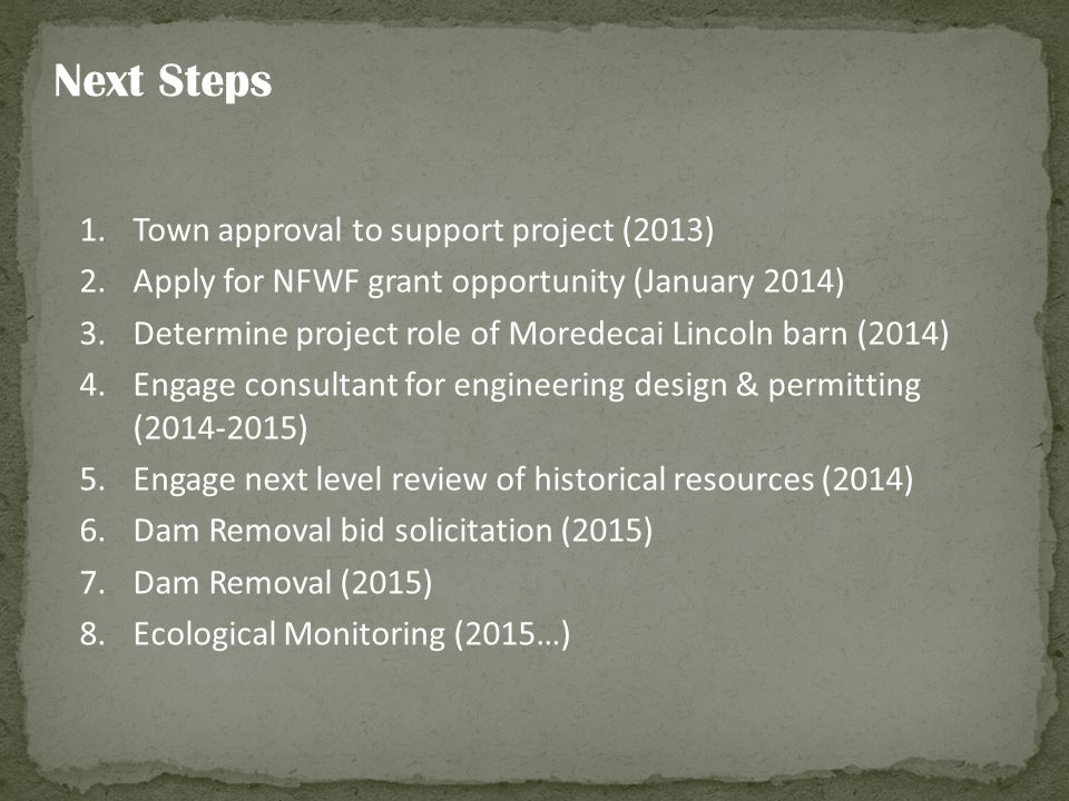 Next Steps 1.Town approval to support project (2013) 2.Apply for NFWF grant opportunity (January 2014) 3.Determine project role of Moredecai Lincoln b