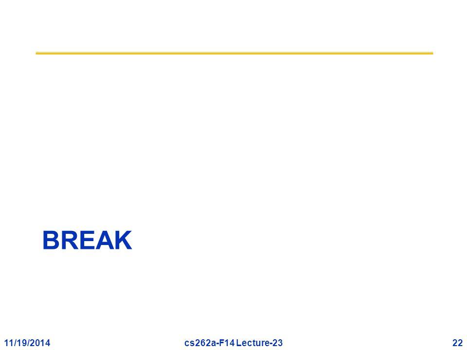 11/19/201422cs262a-F14 Lecture-23 BREAK