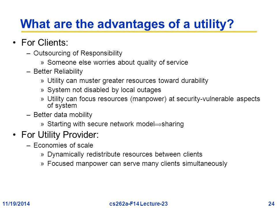 11/19/201424cs262a-F14 Lecture-23 What are the advantages of a utility.