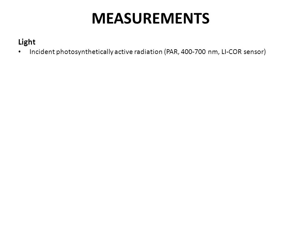 MEASUREMENTS Light Incident photosynthetically active radiation (PAR, 400-700 nm, LI-COR sensor)