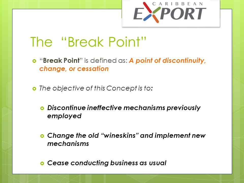 The Break Point  Round 1  Businesses or individuals who believe they possess a marketable idea ripe for export are given the opportunity to submit a web video synopsis of their idea/product/or service  The Team vets and assesses the viability of the idea and specifically it's ability to take advantage of the EPA and 30 companies are shortlisted.