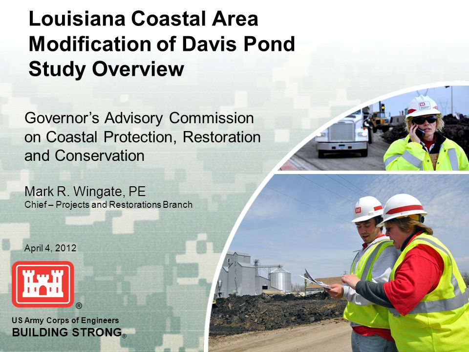 US Army Corps of Engineers BUILDING STRONG ® Louisiana Coastal Area Modification of Davis Pond Study Overview Governor's Advisory Commission on Coastal Protection, Restoration and Conservation Mark R.