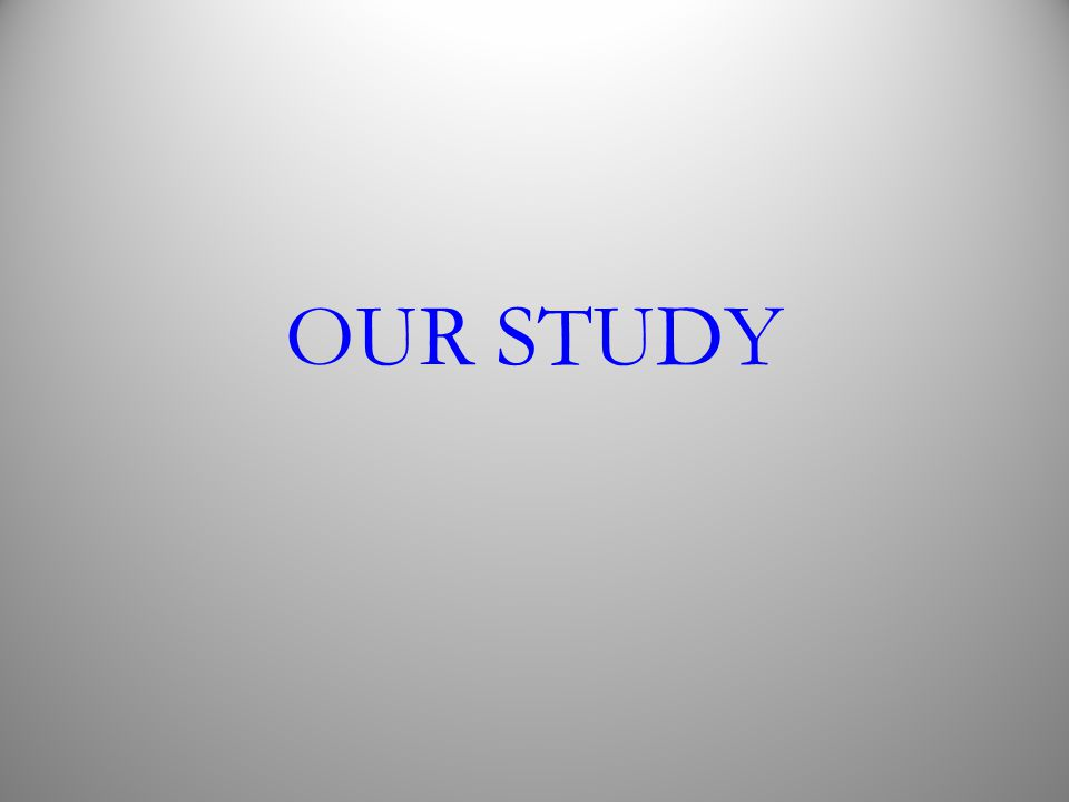 OUR STUDY