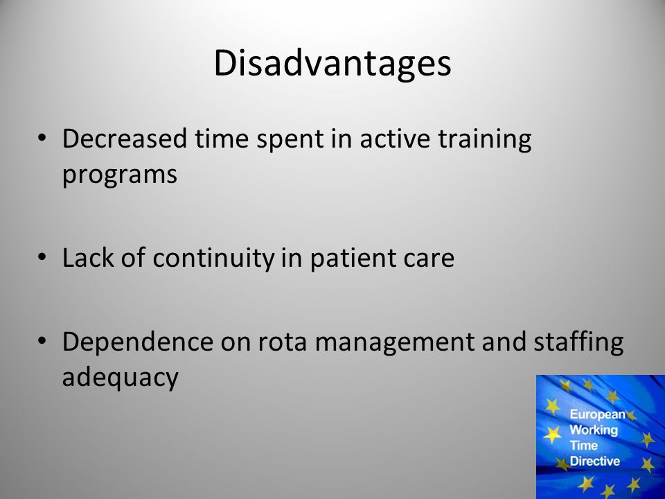 Disadvantages Decreased time spent in active training programs Lack of continuity in patient care Dependence on rota management and staffing adequacy