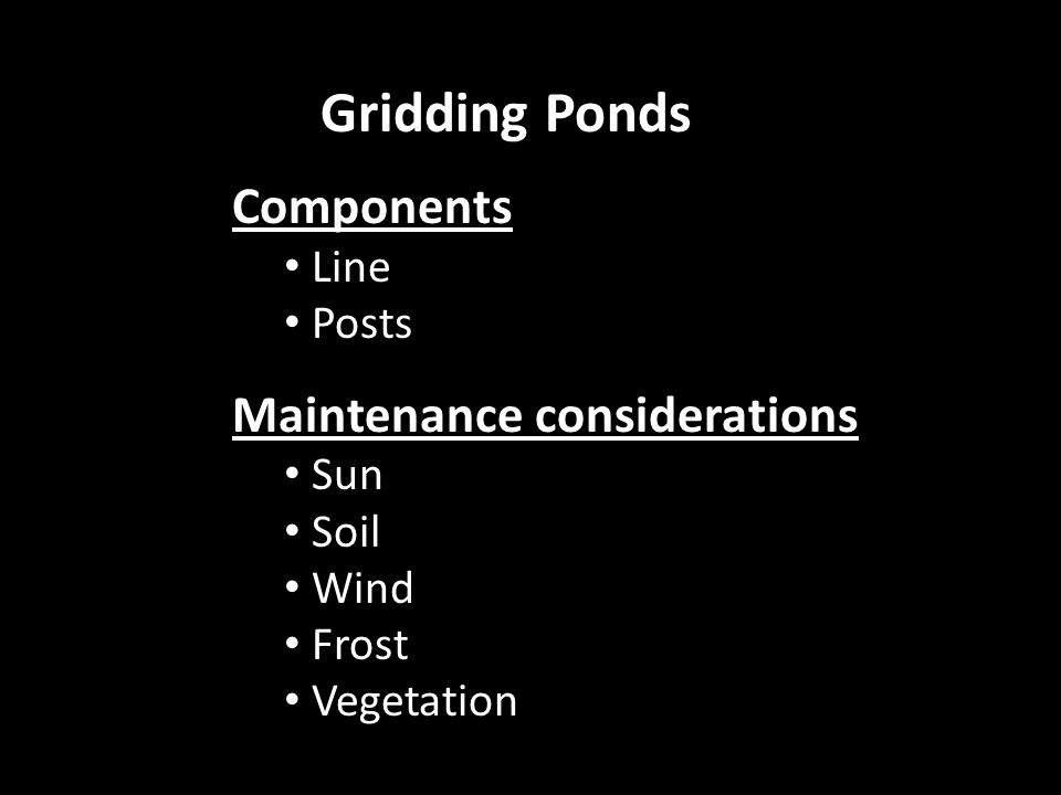 Components Line Posts Maintenance considerations Sun Soil Wind Frost Vegetation Gridding Ponds