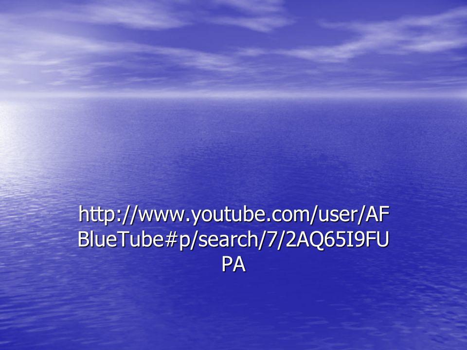 http://www.youtube.com/user/AF BlueTube#p/search/7/2AQ65I9FU PA