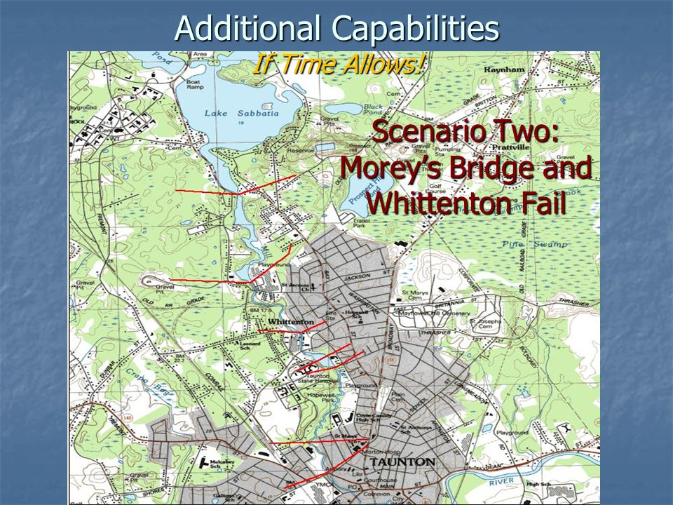 Additional Capabilities If Time Allows! Scenario Two: Morey's Bridge and Whittenton Fail