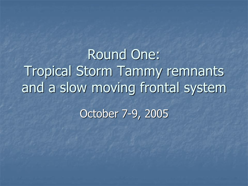 Round One: Tropical Storm Tammy remnants and a slow moving frontal system October 7-9, 2005