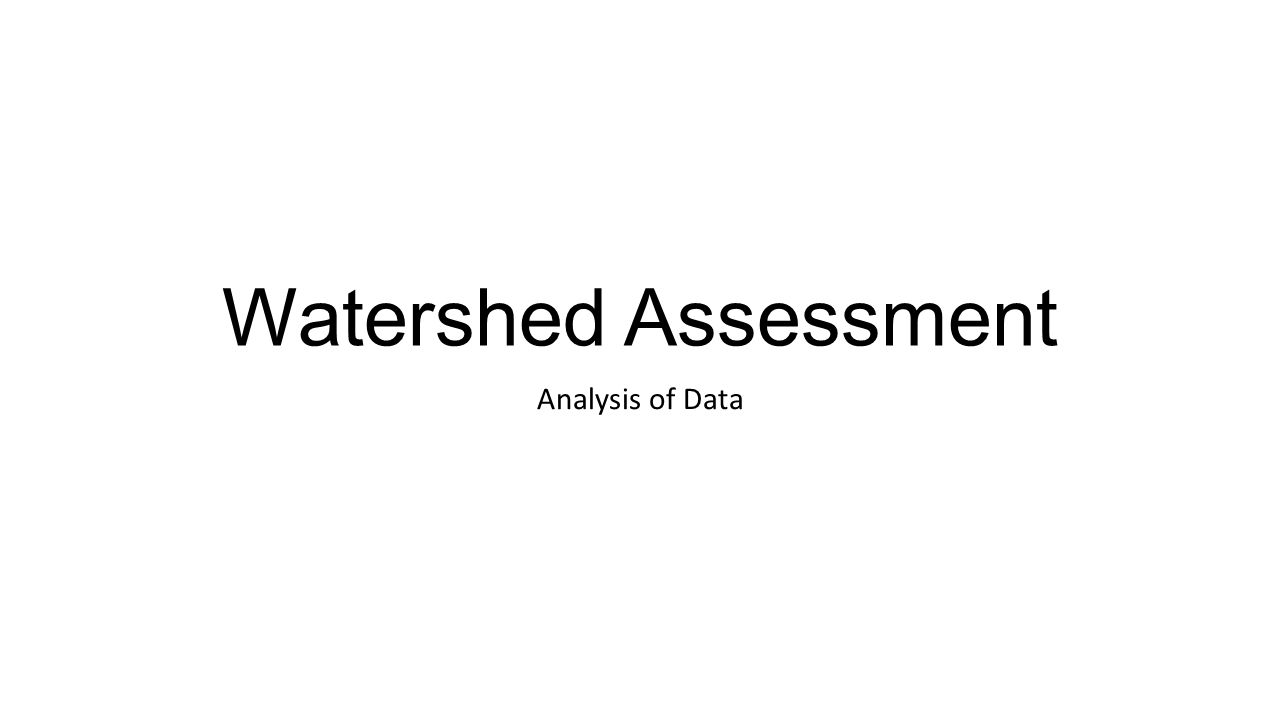 Watershed Assessment Analysis of Data