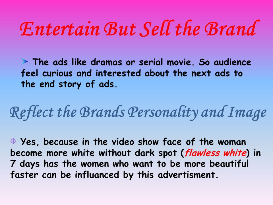Entertain But Sell the Brand The ads like dramas or serial movie.