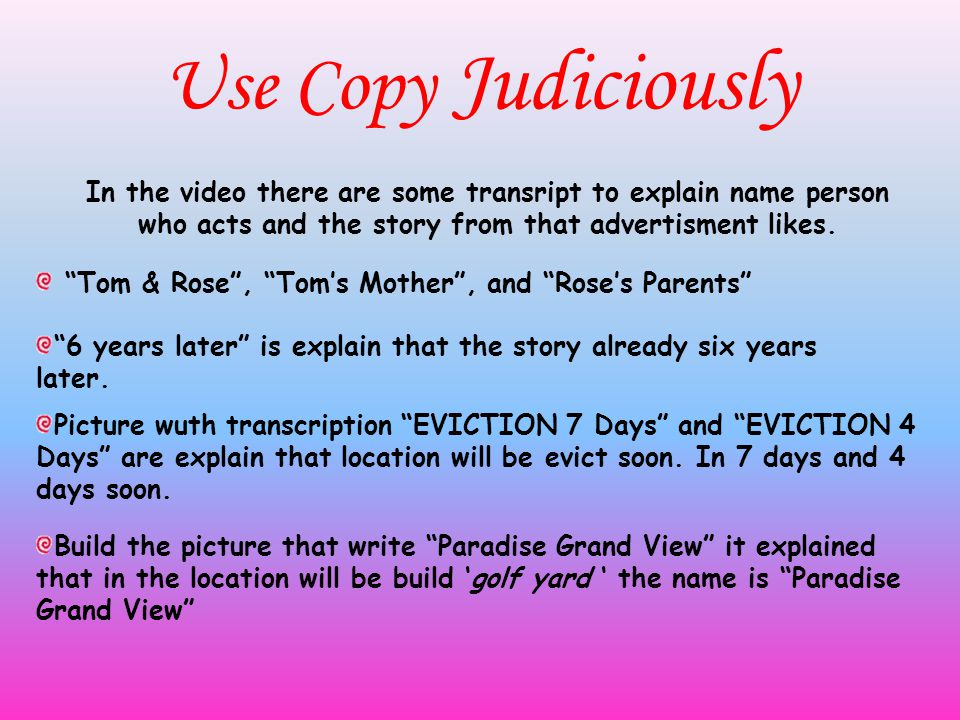 Use Copy Judiciously In the video there are some transript to explain name person who acts and the story from that advertisment likes.