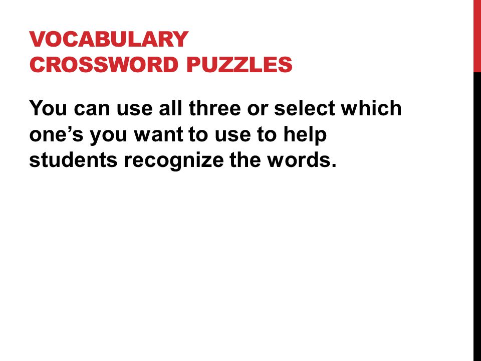 VOCABULARY CROSSWORD PUZZLES You can use all three or select which one's you want to use to help students recognize the words.