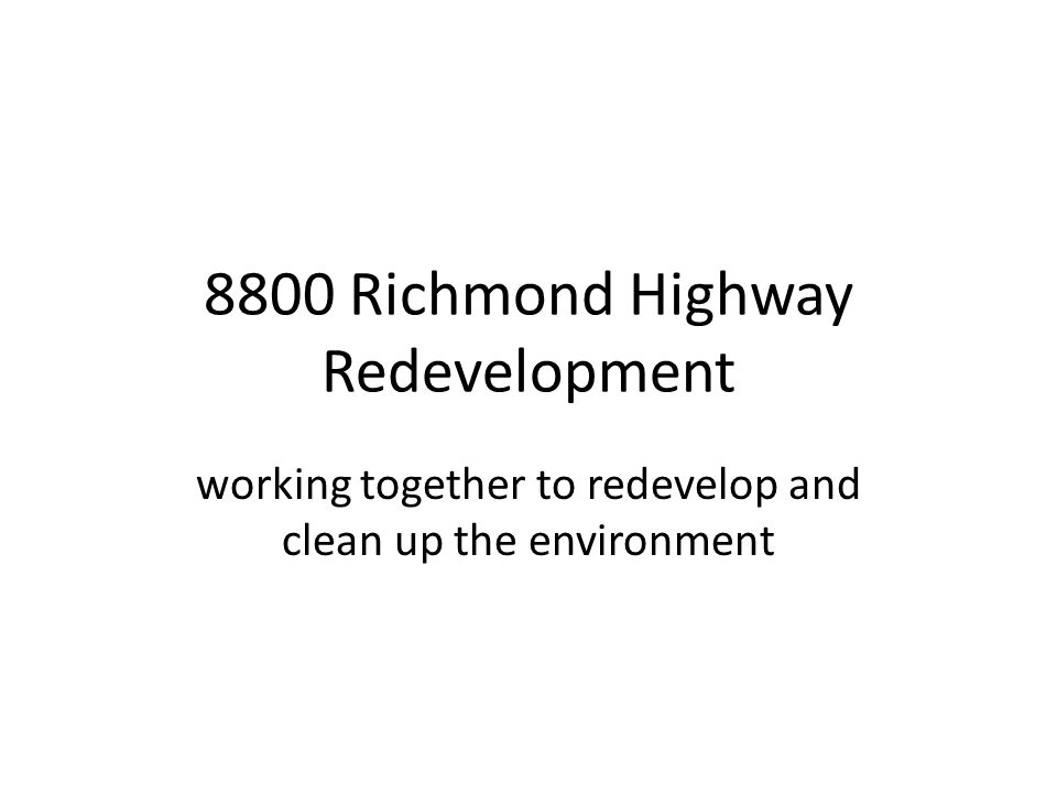 8800 Richmond Highway Redevelopment working together to redevelop and clean up the environment
