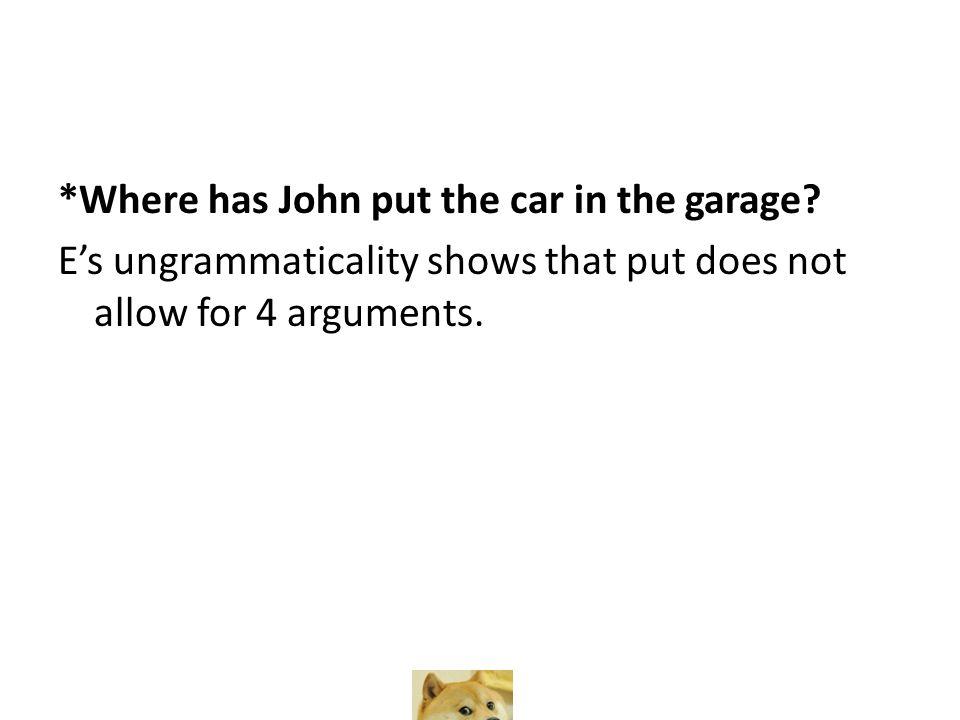 *Where has John put the car in the garage.