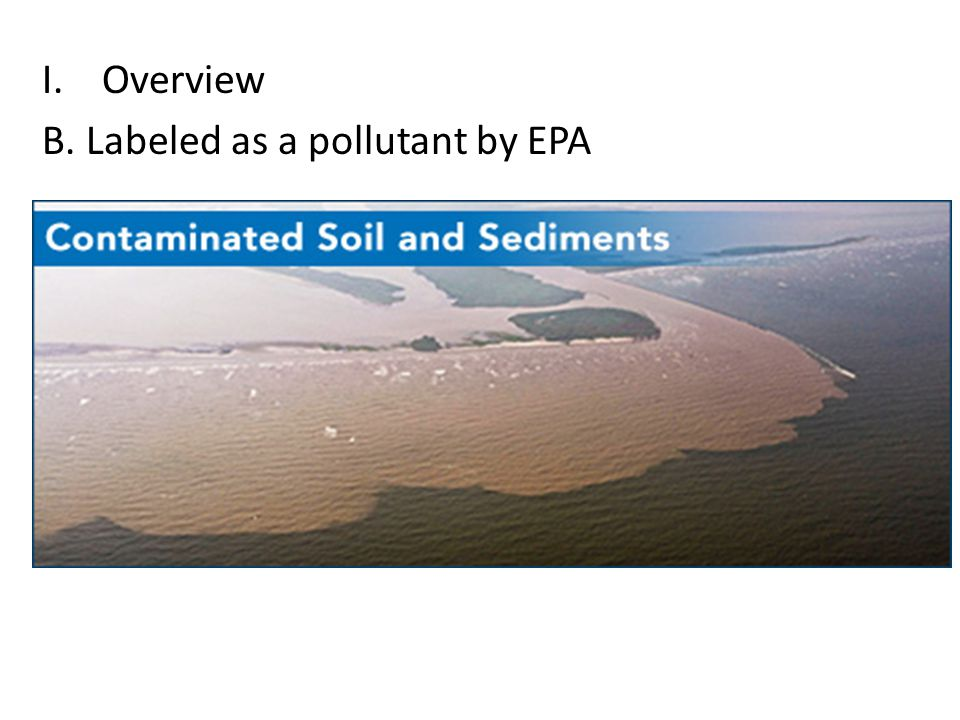 I.Overview B. Labeled as a pollutant by EPA