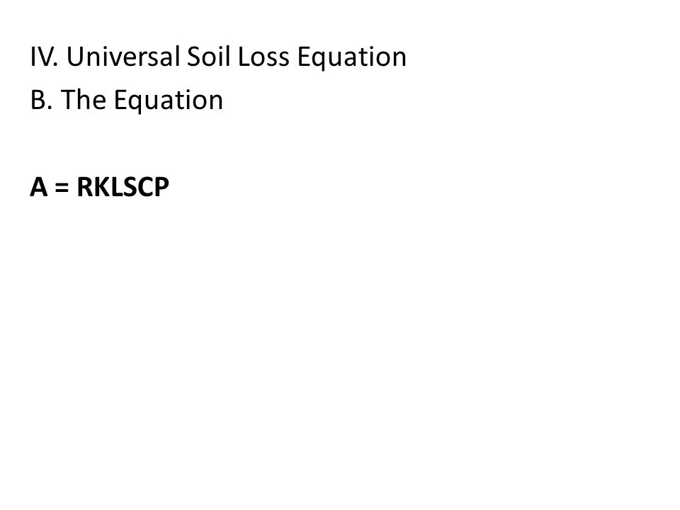 IV. Universal Soil Loss Equation B. The Equation A = RKLSCP