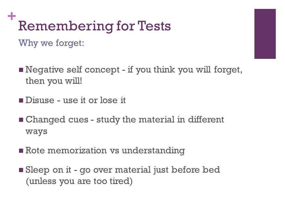+ Remembering for Tests Negative self concept - if you think you will forget, then you will.