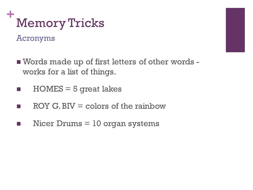+ Memory Tricks Words made up of first letters of other words - works for a list of things.