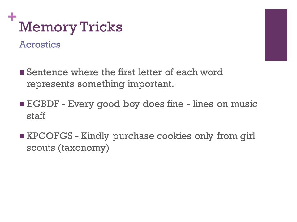 + Memory Tricks Sentence where the first letter of each word represents something important.