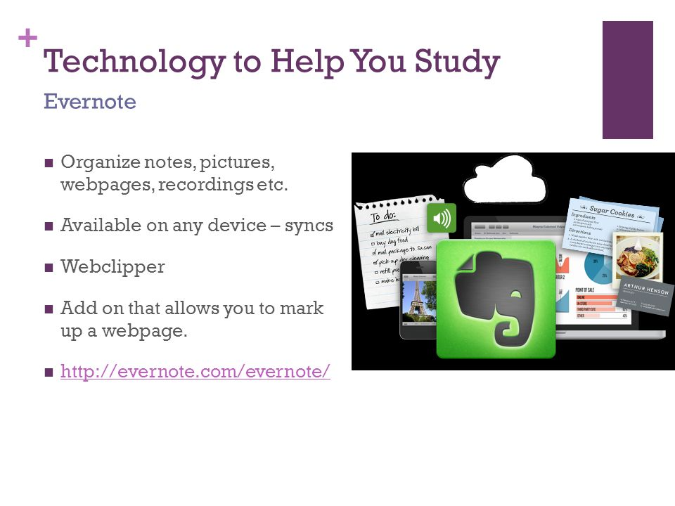 + Technology to Help You Study Organize notes, pictures, webpages, recordings etc.