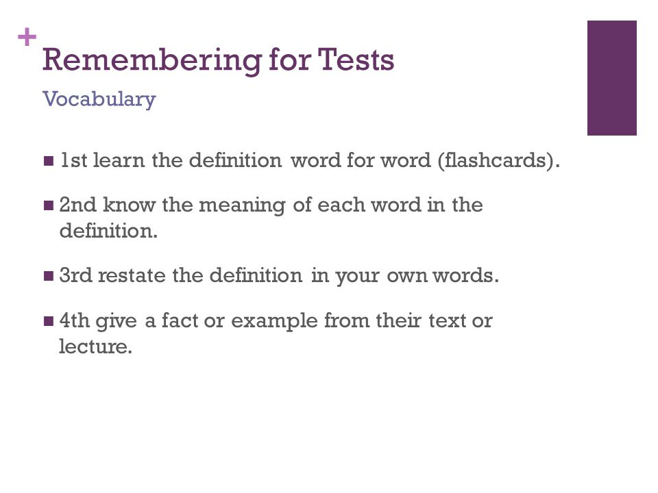 + Remembering for Tests 1st learn the definition word for word (flashcards).