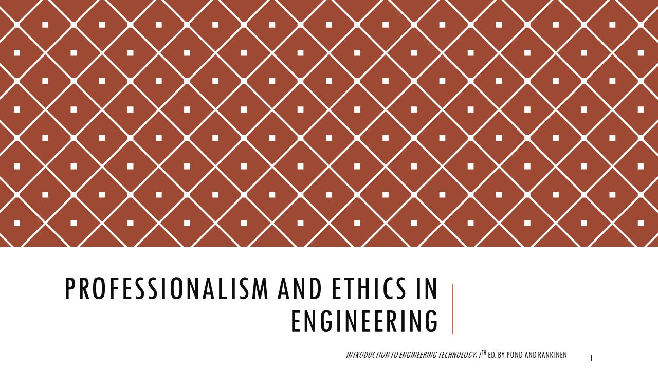 PROFESSIONALISM AND ETHICS IN ENGINEERING INTRODUCTION TO ENGINEERING TECHNOLOGY, 7 TH ED.