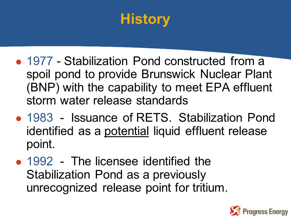 History l 1977 - Stabilization Pond constructed from a spoil pond to provide Brunswick Nuclear Plant (BNP) with the capability to meet EPA effluent st