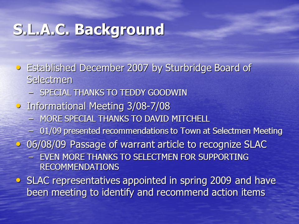 S.L.A.C. Background Established December 2007 by Sturbridge Board of Selectmen Established December 2007 by Sturbridge Board of Selectmen –SPECIAL THA