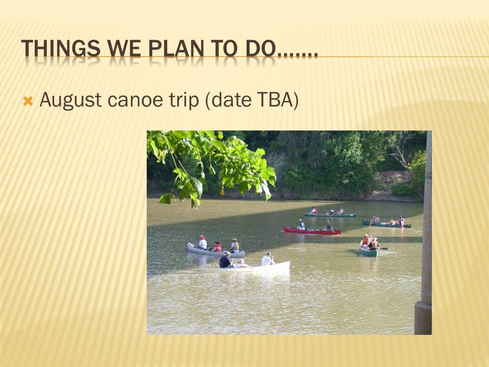  August canoe trip (date TBA)