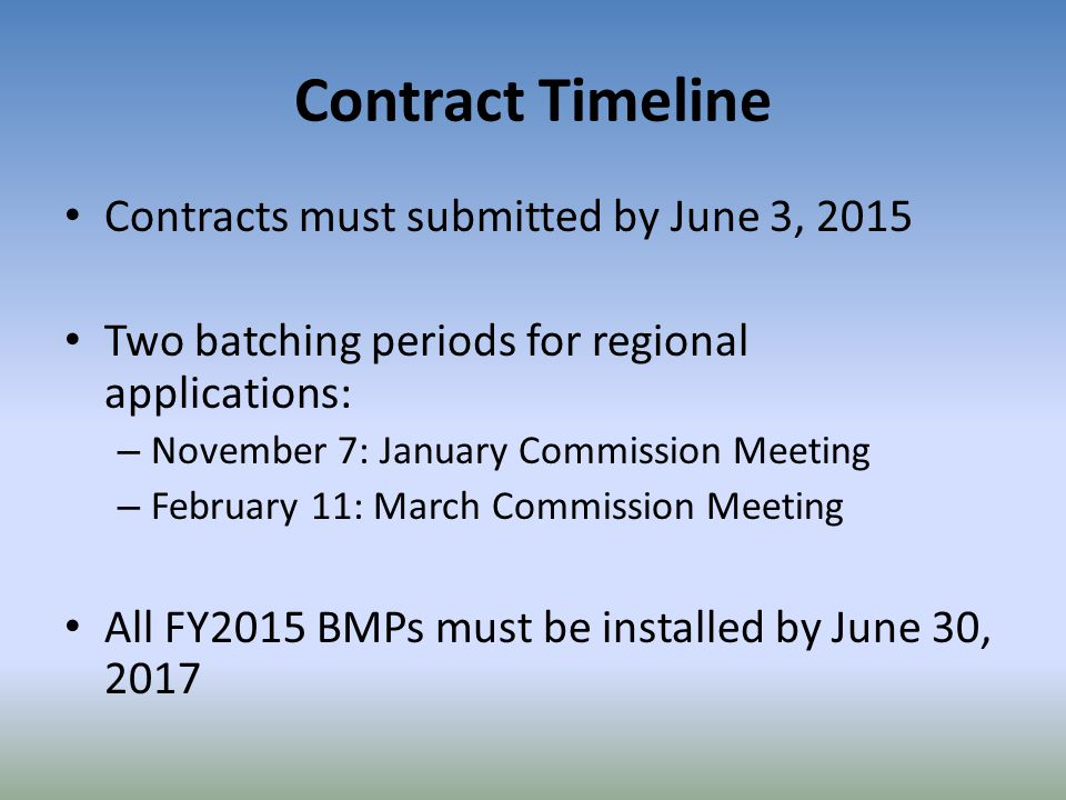 Contract Timeline Contracts must submitted by June 3, 2015 Two batching periods for regional applications: – November 7: January Commission Meeting –