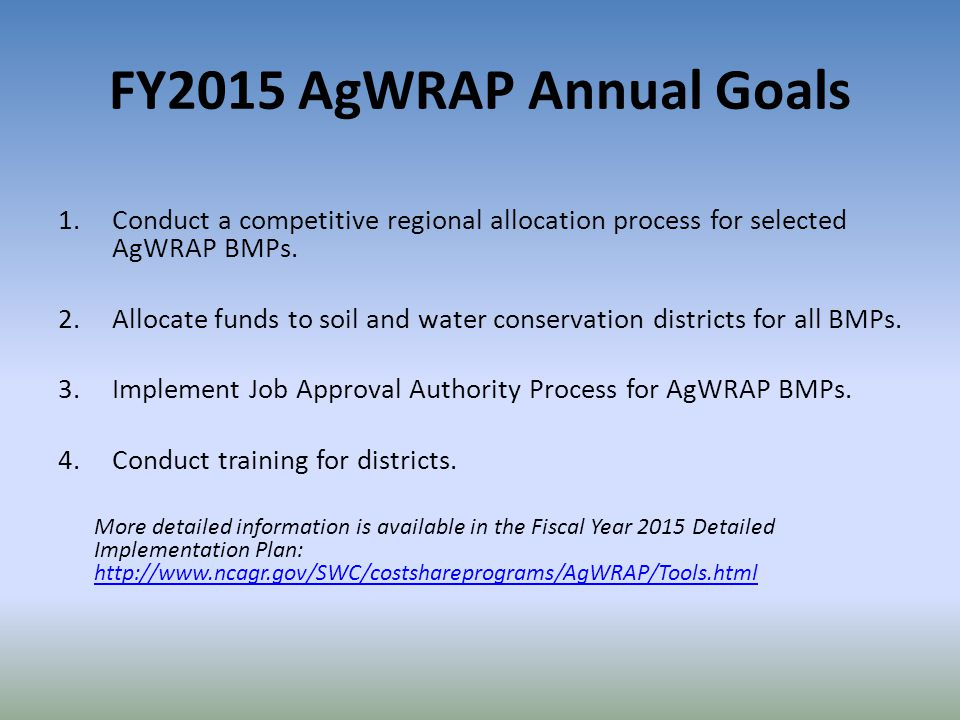 FY2015 AgWRAP Annual Goals 1.Conduct a competitive regional allocation process for selected AgWRAP BMPs. 2.Allocate funds to soil and water conservati