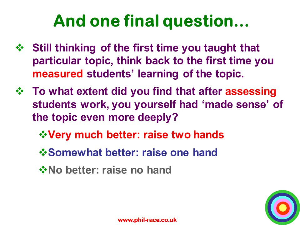 www.phil-race.co.uk And one final question...  Still thinking of the first time you taught that particular topic, think back to the first time you me