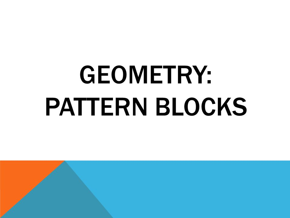 GEOMETRY: PATTERN BLOCKS