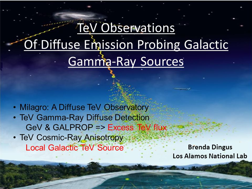 TeV Observations Of Diffuse Emission Probing Galactic Gamma-Ray Sources Brenda Dingus Los Alamos National Lab Milagro: A Diffuse TeV Observatory TeV Gamma-Ray Diffuse Detection GeV & GALPROP => Excess TeV flux TeV Cosmic-Ray Anisotropy Local Galactic TeV Source