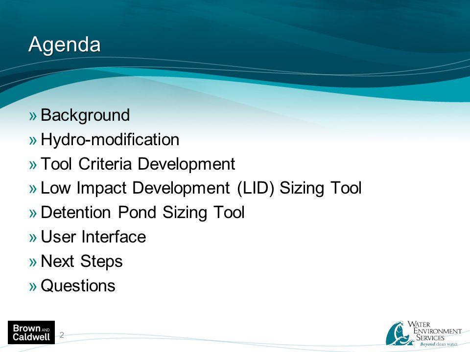 Agenda »Background »Hydro-modification »Tool Criteria Development »Low Impact Development (LID) Sizing Tool »Detention Pond Sizing Tool »User Interfac