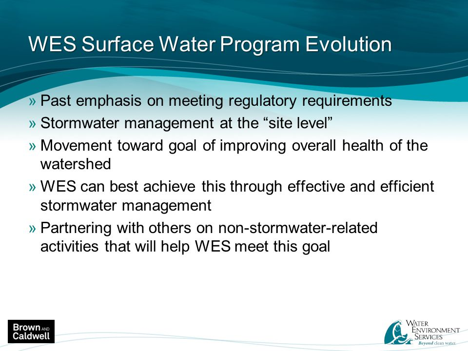 """WES Surface Water Program Evolution »Past emphasis on meeting regulatory requirements »Stormwater management at the """"site level"""" »Movement toward goal"""