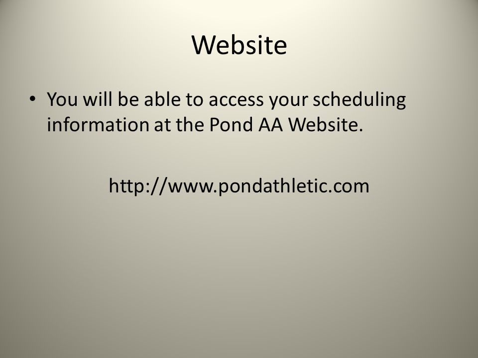 Website You will be able to access your scheduling information at the Pond AA Website.